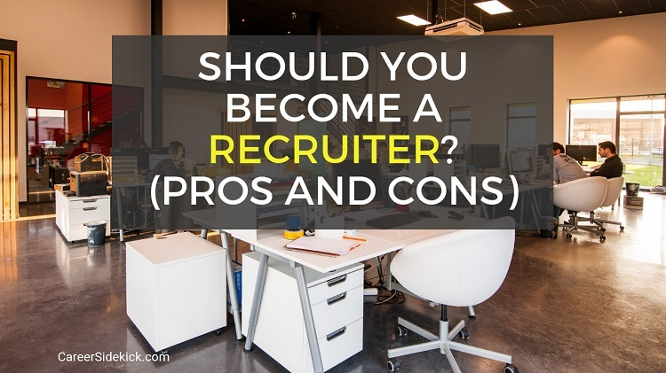 pros and cons of being a recruiter - working as a recruiter overview
