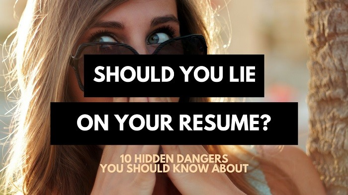is it worth lying on your resume 10 hidden dangers career sidekick