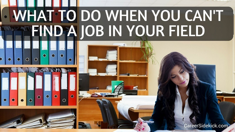 what to do when you can't find a job in your field