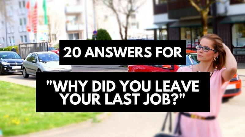 Best Answers For Why Did You Leave Your Last Job 20 Good Reasons