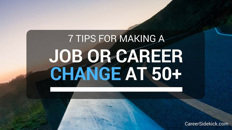 How To Make A Job Or Career Change At 50 Career Sidekick