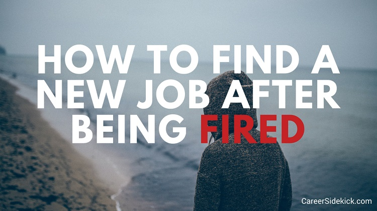 how to find a new job after being fired