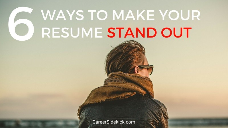 How To Make Your Resume Stand Out 6 Tips