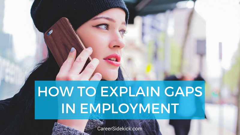 How To Explain Gaps In Employment (With Examples) • Career Sidekick