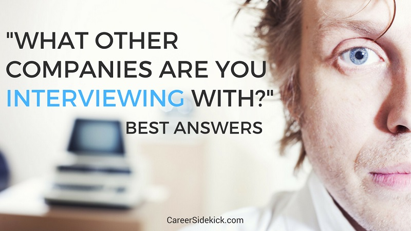 what other companies are you interviewing with?