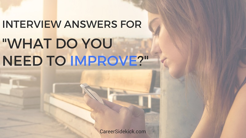 What Do You Need To Improve Interview Question