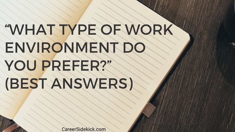 Interview Answers For What Type Of Work Environments Do You Prefer