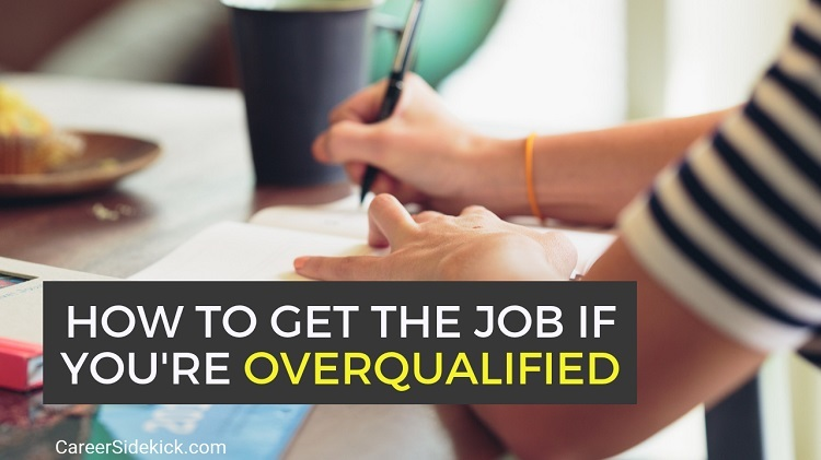 How to get hired when being overqualified for job