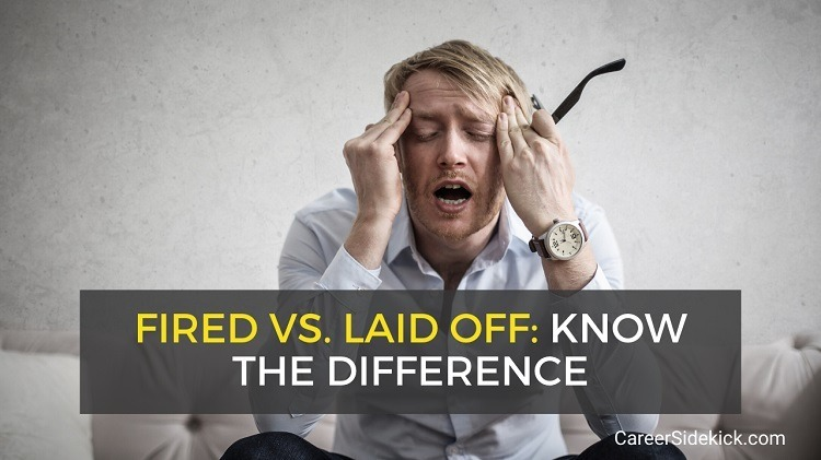 fired vs. laid off vs. terminated - differences and what to say