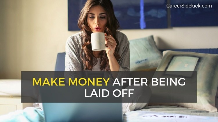 how to make money after being laid off
