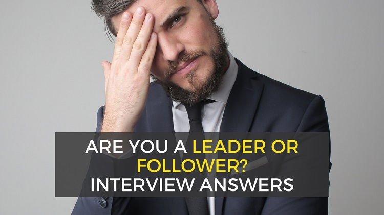 how to answer are you a leader or a follower - interview examples